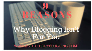 9 Reasons Why Blogging Isnt For You