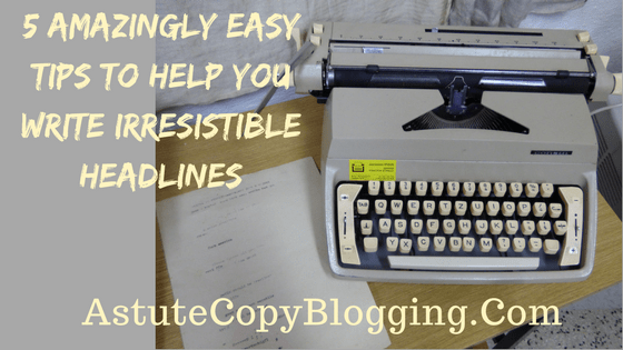 create compelling content, irresistible headlines