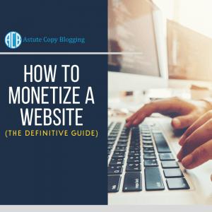 make money blogging, how to monetize a website the definitive guide, how to monetise a website, how to build and monetize a website