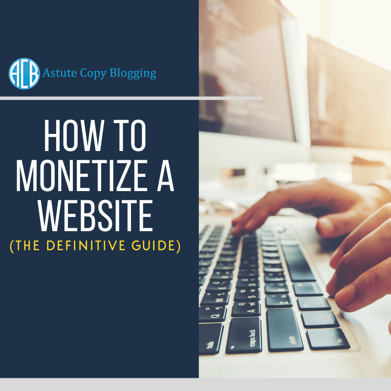 make money blogging, how to monetize a website the definitive guide, how to monetise a website, how to build and monetize a website