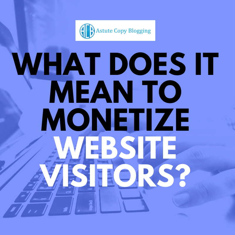 What does it mean to monetize website visitors