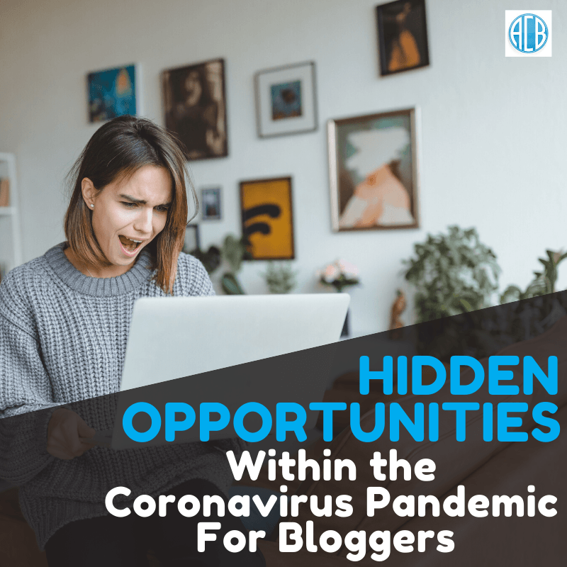 Hidden Opportunities Within the Coronavirus Pandemic for Bloggers, coronavirus, covid-19, coronavirus pandemic