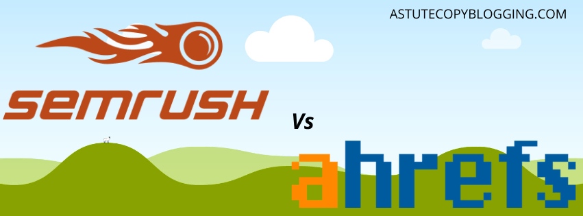 SEMrush Vs Ahrefs, Which SEO Tool is Best, Which is Better Ahrefs vs SEMrush?