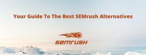 The-Ultimate-Guide-to-the-Best-SEMrush-Alternatives